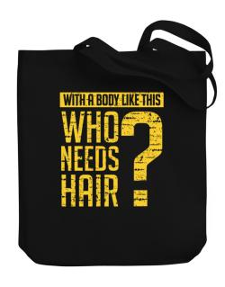 With a body like this, Who needs hair ? Canvas Tote Bag
