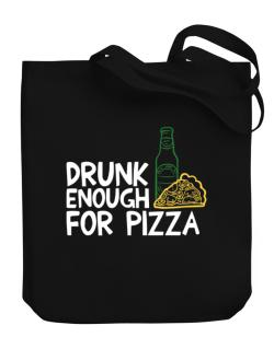 Drunk enough for pizza Canvas Tote Bag