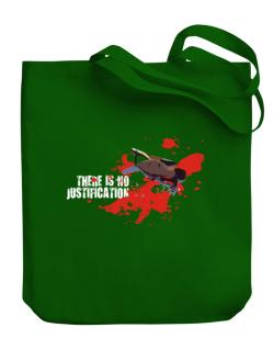 There Is No Justification Canvas Tote Bag