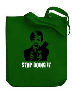 Stop Doing It Canvas Tote Bag