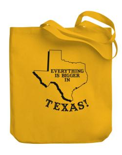 Everything is bigger in Texas  Canvas Tote Bag