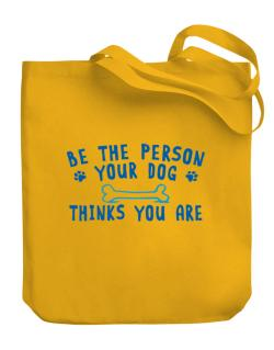 Be the person your dog thinks you are Canvas Tote Bag