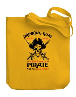 Drinking rum before noon makes you a pirate not an alcoholic Canvas Tote Bag