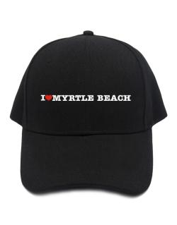 I Love Myrtle Beach Baseball Cap