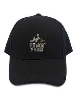 """ Life is simple... eat, sleep and play Curling "" Baseball Cap"