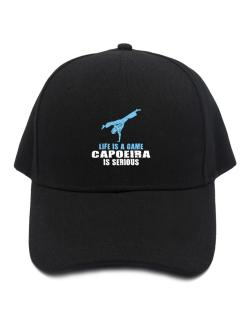 Life Is A Game, Capoeira Is Serious Baseball Cap