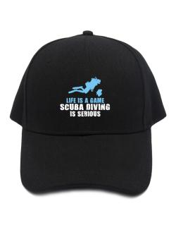 Life Is A Game, Scuba Diving Is Serious Baseball Cap