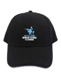 Life Is A Game, Wrestling Is Serious Baseball Cap