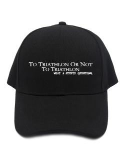 To Triathlon Or Not To Triathlon, What A Stupid Question Baseball Cap