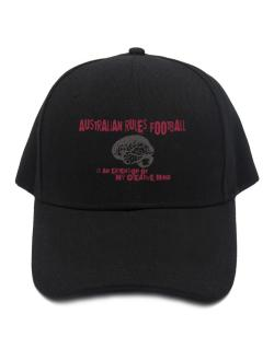 Australian Rules Football Is An Extension Of My Creative Mind Baseball Cap