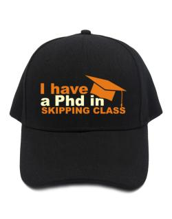 I Have A Phd In Skipping Class Baseball Cap