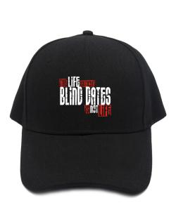 Life Without Blind Dates Is Not Life Baseball Cap