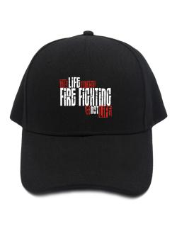 Life Without Fire Fighting Is Not Life Baseball Cap