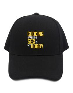 Cooking Is My Passion, Sex Is My Hobby Baseball Cap