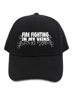 Fire Fighting In My Veins Baseball Cap