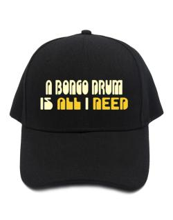 A Bongo Drum Is All I Need Baseball Cap