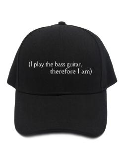 I Play The Bass Guitar, Therefore I Am Baseball Cap
