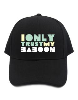 I Only Trust My Baboon Baseball Cap