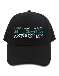 I Don´t Need Theraphy... All I Need Is Astronomy Baseball Cap