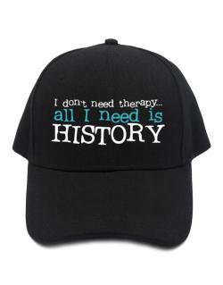 I Don´t Need Theraphy... All I Need Is History Baseball Cap