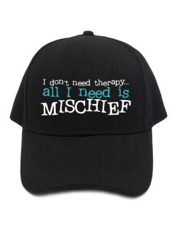 I Don´t Need Theraphy... All I Need Is Mischief Baseball Cap