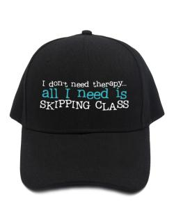 I Don´t Need Theraphy... All I Need Is Skipping Class Baseball Cap