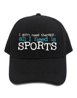 I Don´t Need Theraphy... All I Need Is Sports Baseball Cap