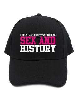 I Only Care About Two Things: Sex And History Baseball Cap
