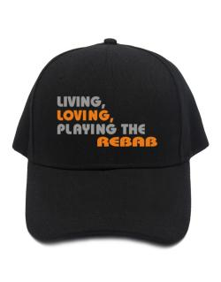 Living Loving Playing The Rebab Baseball Cap