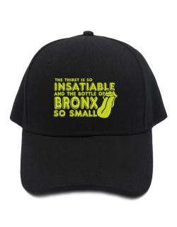 The Thirst Is So Insatiable And The Bottle Of Bronx So Small Baseball Cap