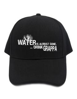 Water Is Almost Gone .. Drink Grappa Baseball Cap
