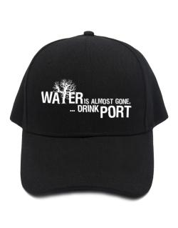 Water Is Almost Gone .. Drink Port Baseball Cap