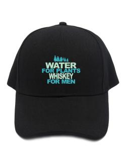 Water For Plants, Whiskey For Men Baseball Cap