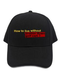 How To Live Without Broken Down Golf Cart  ? Baseball Cap