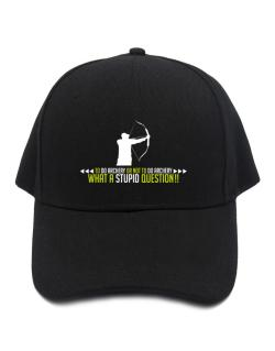 To do Archery or not to do Archery, what a stupid question!!  Baseball Cap