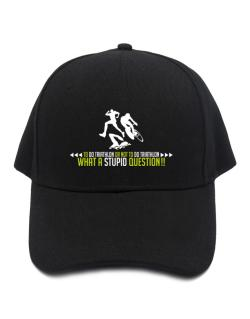 To do Triathlon or not to do Triathlon, what a stupid question!!  Baseball Cap