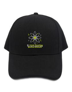 If Catch Wrestling Were Easy, It Would Be Called Quantum Mechanics Baseball Cap