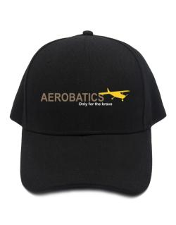 """ Aerobatics - Only for the brave "" Baseball Cap"
