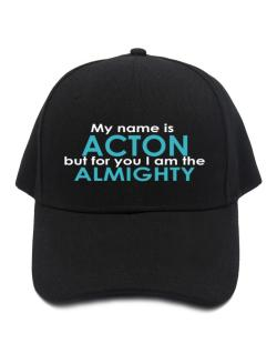 My Name Is Acton But For You I Am The Almighty Baseball Cap