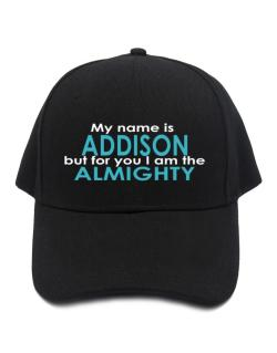 My Name Is Addison But For You I Am The Almighty Baseball Cap