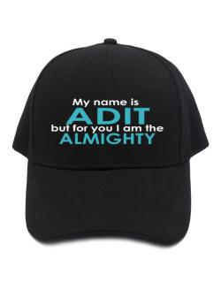 My Name Is Adit But For You I Am The Almighty Baseball Cap