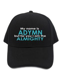 My Name Is Adymn But For You I Am The Almighty Baseball Cap