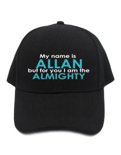 My Name Is Allan But For You I Am The Almighty Baseball Cap