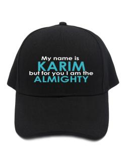My Name Is Karim But For You I Am The Almighty Baseball Cap