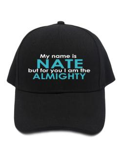 My Name Is Nate But For You I Am The Almighty Baseball Cap