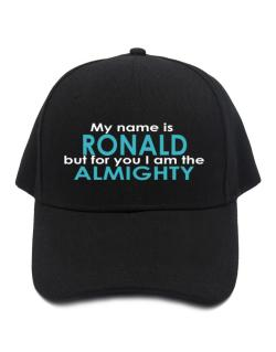 My Name Is Ronald But For You I Am The Almighty Baseball Cap