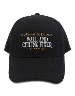 Proud To Be A Wall And Ceiling Fixer Baseball Cap