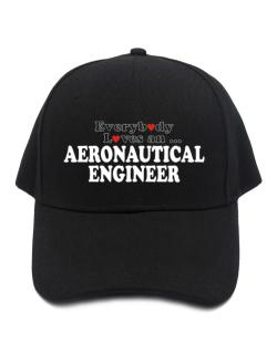 Everybody Loves An Aeronautical Engineer Baseball Cap