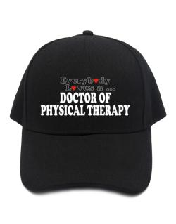Everybody Loves A Doctor Of Physical Therapy Baseball Cap