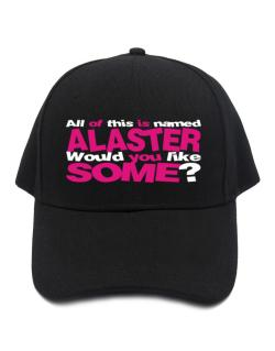 All Of This Is Named Alaster Would You Like Some? Baseball Cap